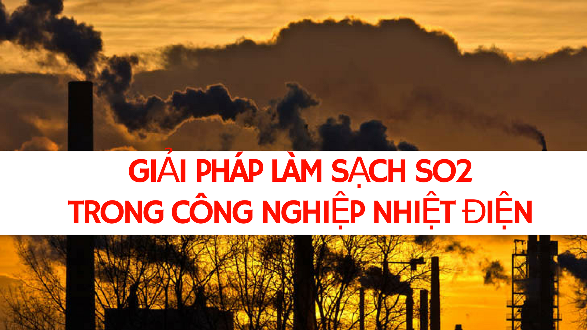Giải pháp làm sạch SO2 trong công nghiệp nhiệt điện